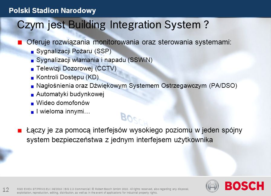 Building Integration System v.2.3 - Technical 12 Building Integration System RSO EMEA ST/PRM2-EU | 06/2010 | BIS 2.3 Commercial | © Robert Bosch GmbH 2010.