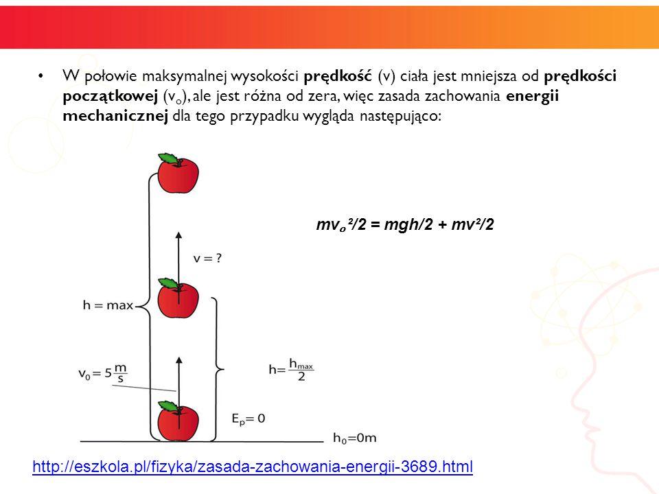 W połowie maksymalnej wysokości prędkość (v) ciała jest mniejsza od prędkości początkowej (v o ), ale jest różna od zera, więc zasada zachowania energ