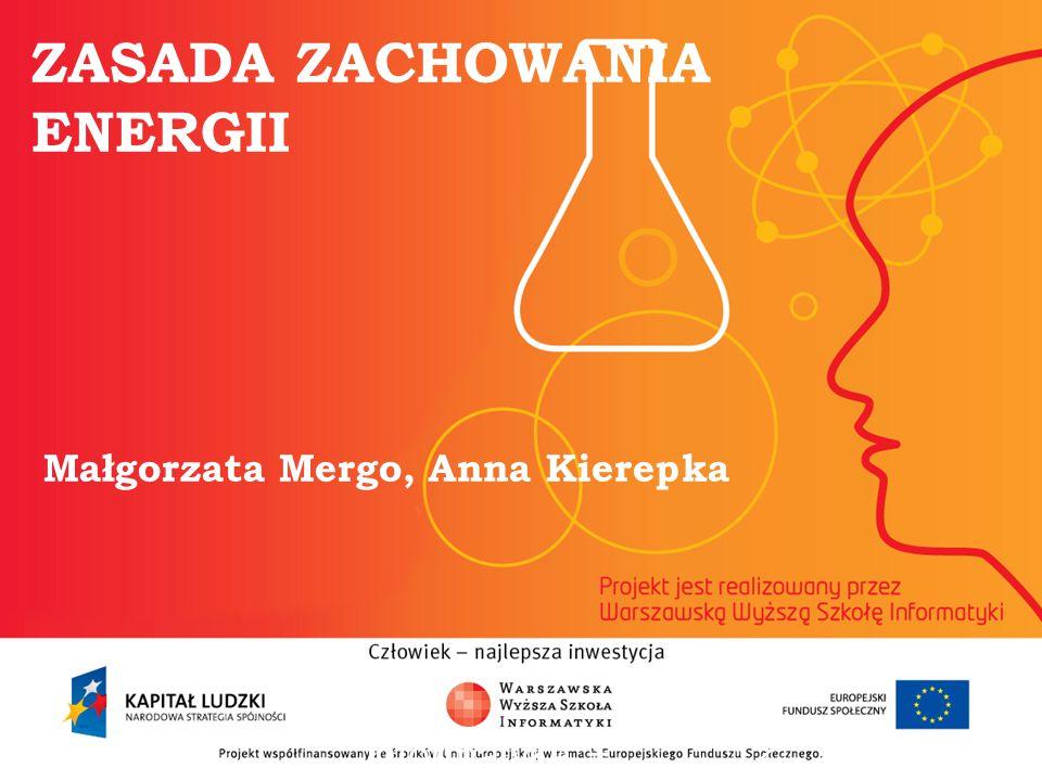 ZASADA ZACHOWANIA ENERGII Małgorzata Mergo, Anna Kierepka informatyka + 2