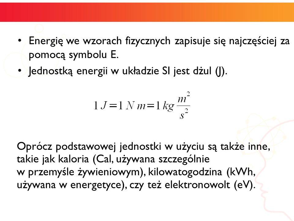Energię we wzorach fizycznych zapisuje się najczęściej za pomocą symbolu E. Jednostką energii w układzie SI jest dżul (J). Oprócz podstawowej jednostk