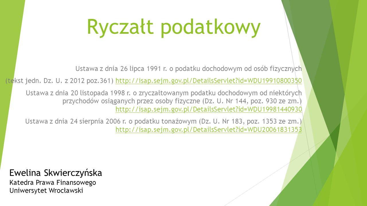 Ryczałt podatkowy Ustawa z dnia 26 lipca 1991 r. o podatku dochodowym od osób fizycznych (tekst jedn. Dz. U. z 2012 poz.361) http://isap.sejm.gov.pl/D
