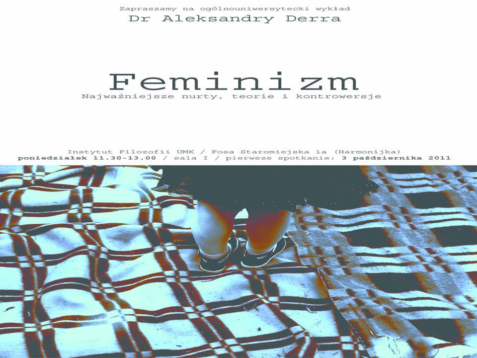 O czym będzie mowa:  Mnogość teorii (I, II, III fala) + film  Mizoginia filozofii  Simone de Beauvoir (klasyka)  Adrienne Rich (macierzyństwo)  Donna Haraway (cyborg)  Feministyczna filozofia nauki  Rosi Braidotti (nomadyzm)  Susan Bordo (ciało osaczone kulturą)  Judith Butler (płeć, której nie ma)
