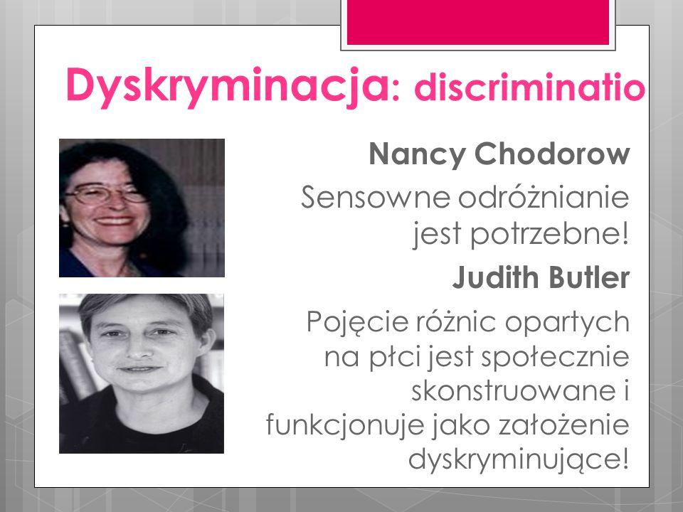 Dyskryminacja : discriminatio Nancy Chodorow Sensowne odróżnianie jest potrzebne.