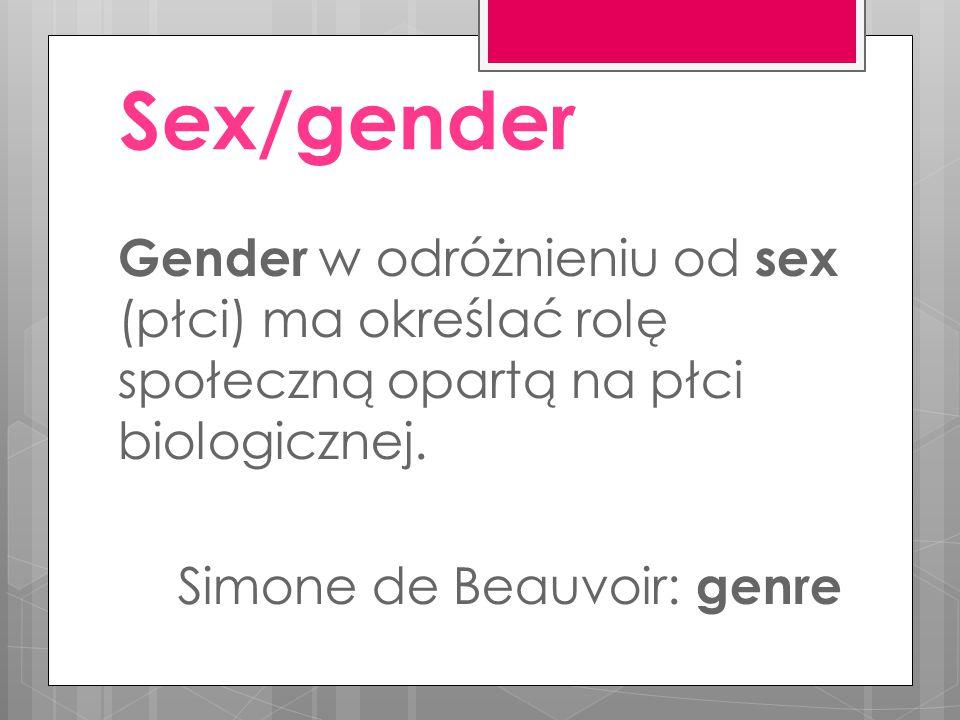 Sex/gender Gender w odróżnieniu od sex (płci) ma określać rolę społeczną opartą na płci biologicznej.
