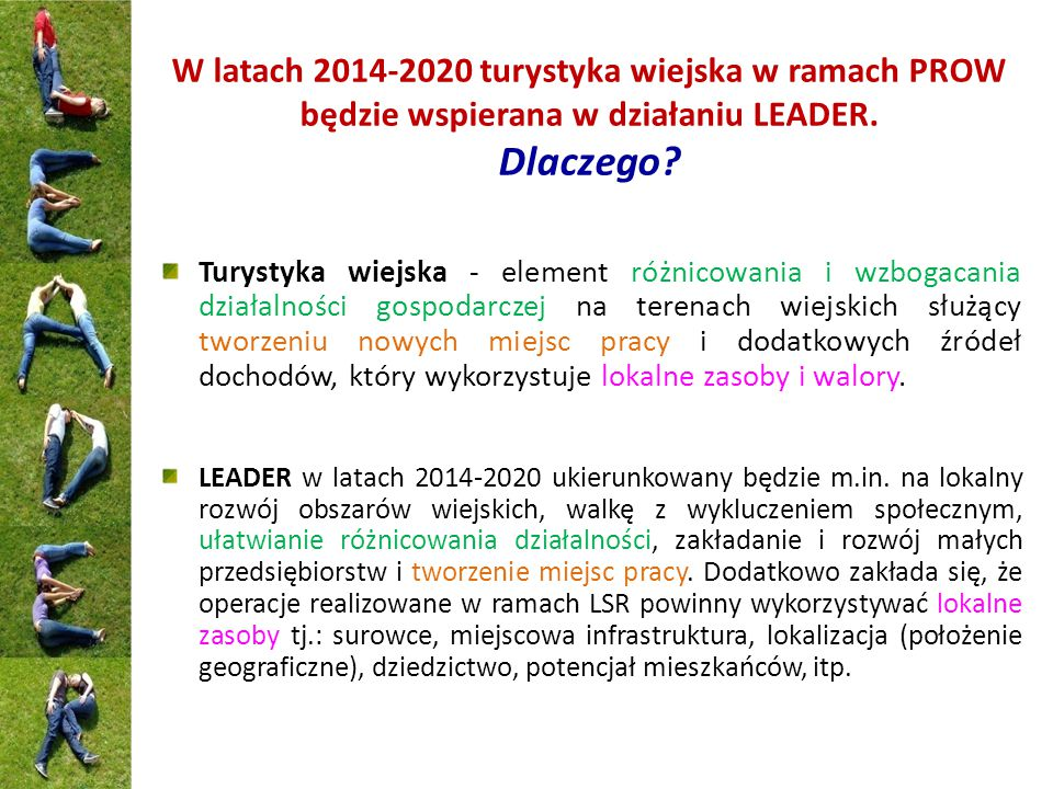 W latach 2014-2020 turystyka wiejska w ramach PROW będzie wspierana w działaniu LEADER.