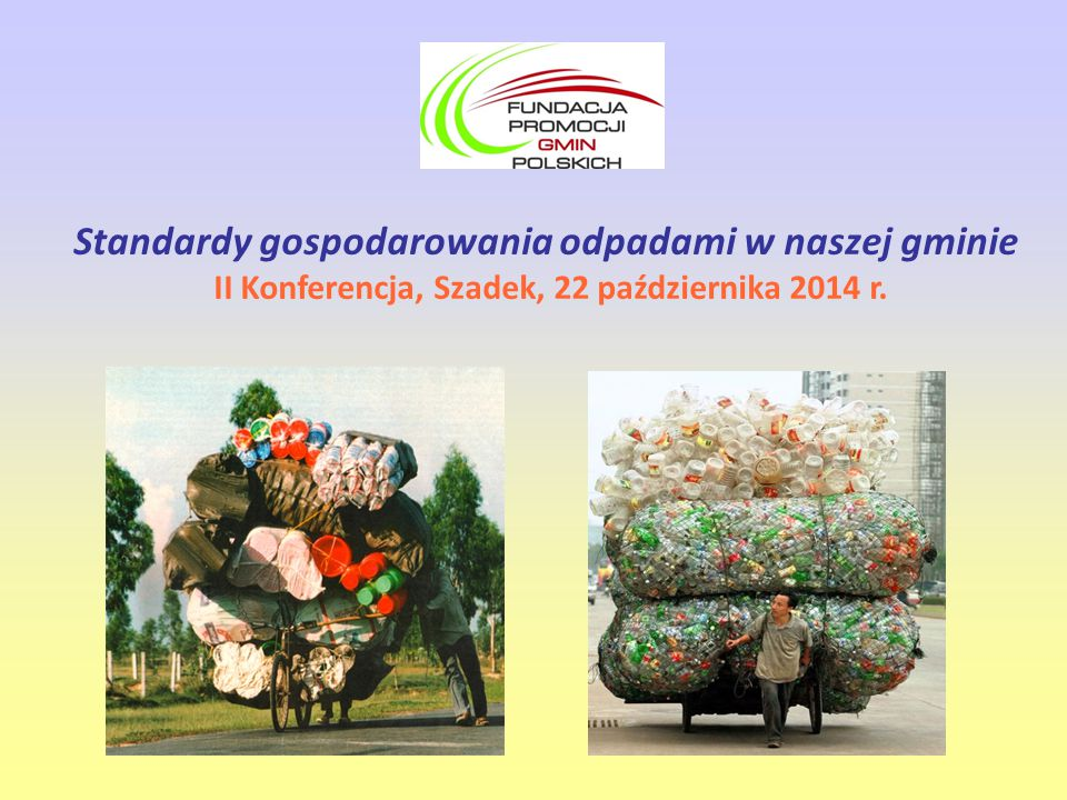 Standardy gospodarowania odpadami w naszej gminie II Konferencja, Szadek, 22 października 2014 r.