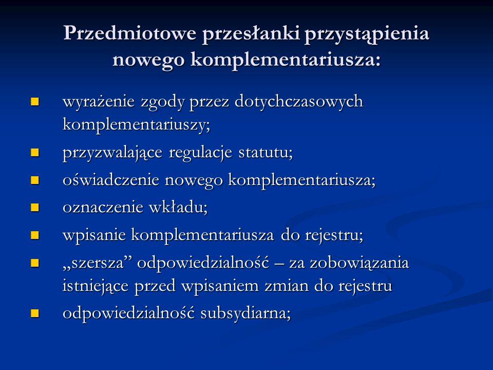 Przedmiotowe przesłanki przystąpienia nowego komplementariusza: wyrażenie zgody przez dotychczasowych komplementariuszy; wyrażenie zgody przez dotychc