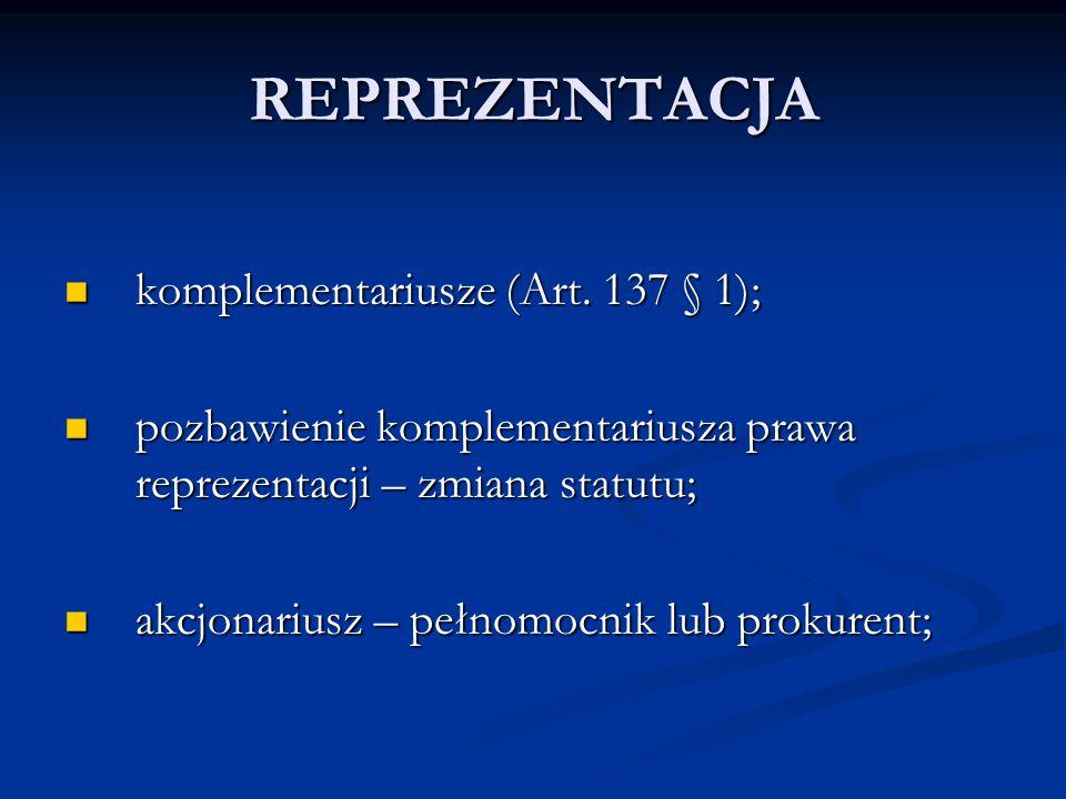 REPREZENTACJA komplementariusze (Art. 137 § 1); komplementariusze (Art. 137 § 1); pozbawienie komplementariusza prawa reprezentacji – zmiana statutu;