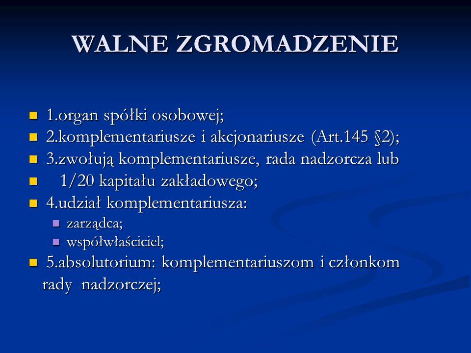 WALNE ZGROMADZENIE 1.organ spółki osobowej; 1.organ spółki osobowej; 2.komplementariusze i akcjonariusze (Art.145 §2); 2.komplementariusze i akcjonari