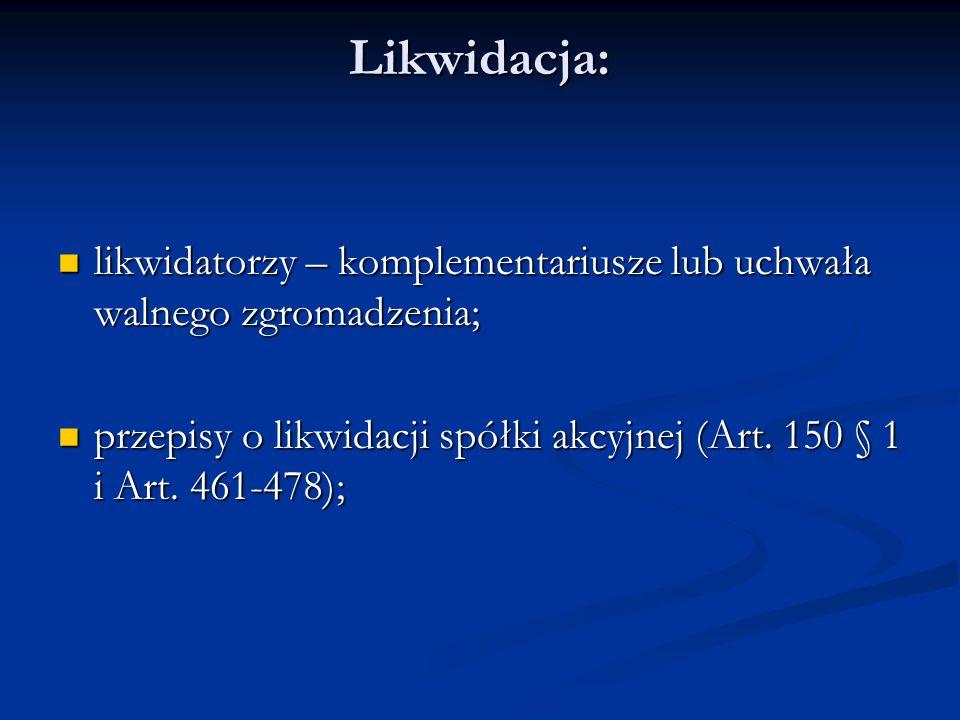 Likwidacja: likwidatorzy – komplementariusze lub uchwała walnego zgromadzenia; likwidatorzy – komplementariusze lub uchwała walnego zgromadzenia; prze