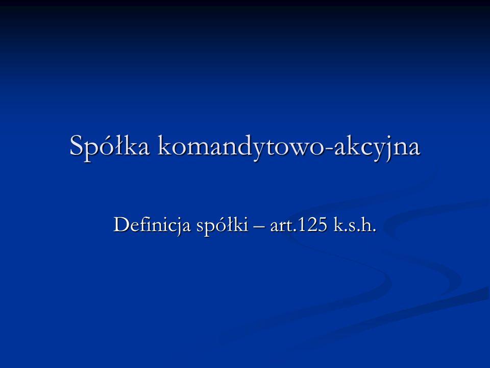 Spółka komandytowo-akcyjna Definicja spółki – art.125 k.s.h.