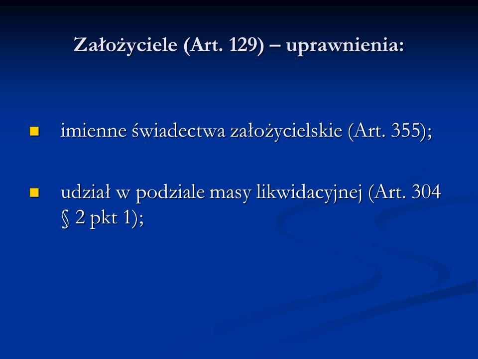 Założyciele (Art. 129) – uprawnienia: imienne świadectwa założycielskie (Art. 355); imienne świadectwa założycielskie (Art. 355); udział w podziale ma