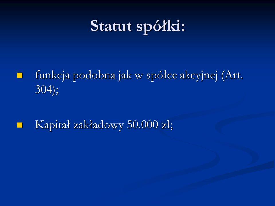 Statut spółki: funkcja podobna jak w spółce akcyjnej (Art. 304); funkcja podobna jak w spółce akcyjnej (Art. 304); Kapitał zakładowy 50.000 zł; Kapita