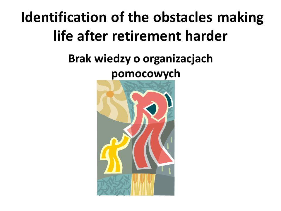 Identification of the obstacles making life after retirement harder Brak dostępu do lekarzy specjalistów
