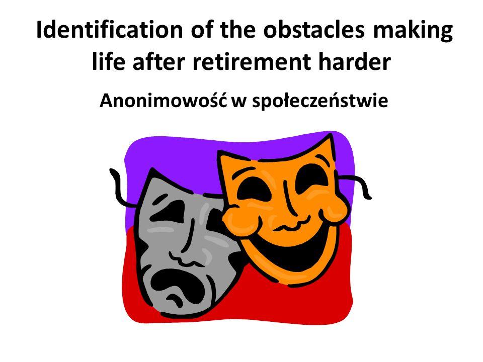Identification of the obstacles making life after retirement harder Zanikanie życia w rodzinach wielopokoleniowych