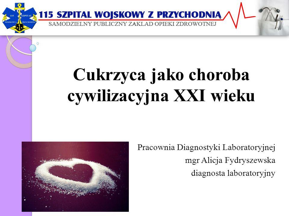 Cukrzyca jako choroba cywilizacyjna XXI wieku Pracownia Diagnostyki Laboratoryjnej mgr Alicja Fydryszewska diagnosta laboratoryjny