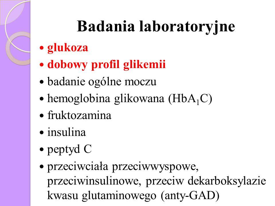 Badania laboratoryjne glukoza dobowy profil glikemii badanie ogólne moczu hemoglobina glikowana (HbA 1 C) fruktozamina insulina peptyd C przeciwciała
