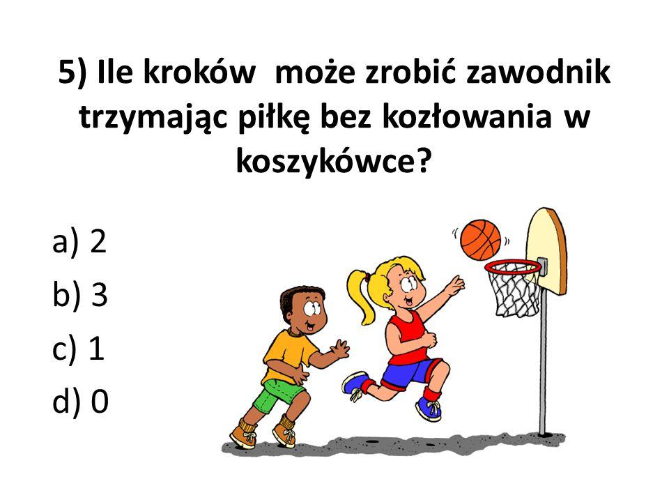 5) Ile kroków może zrobić zawodnik trzymając piłkę bez kozłowania w koszykówce? a) 2 b) 3 c) 1 d) 0