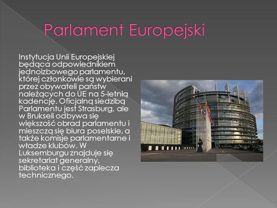 Instytucja Unii Europejskiej będąca odpowiednikiem jednoizbowego parlamentu, której członkowie są wybierani przez obywateli państw należących do UE na 5-letnią kadencję.