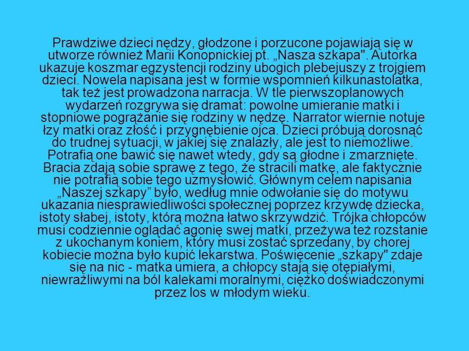 """Prawdziwe dzieci nędzy, głodzone i porzucone pojawiają się w utworze również Marii Konopnickiej pt. """"Nasza szkapa"""