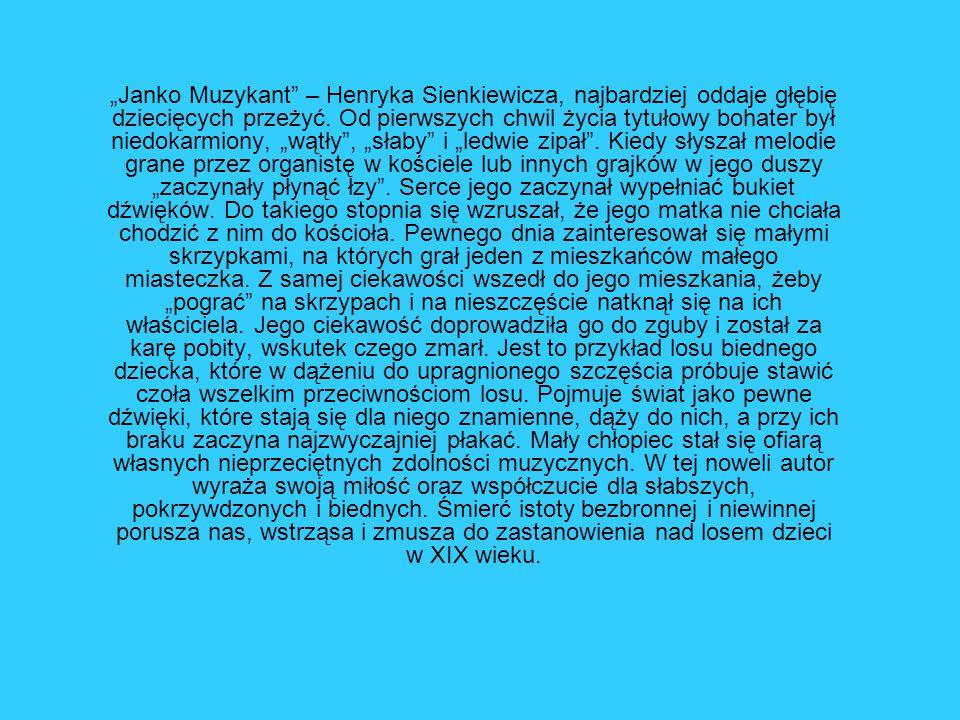 """""""Janko Muzykant"""" – Henryka Sienkiewicza, najbardziej oddaje głębię dziecięcych przeżyć. Od pierwszych chwil życia tytułowy bohater był niedokarmiony,"""