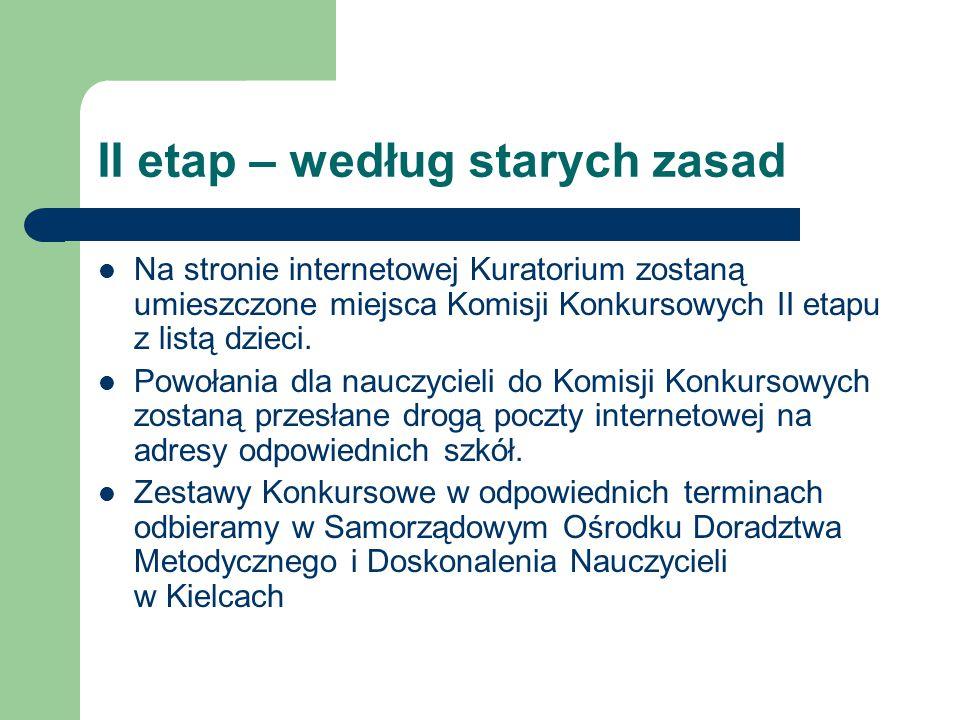 II etap – według starych zasad Na stronie internetowej Kuratorium zostaną umieszczone miejsca Komisji Konkursowych II etapu z listą dzieci.