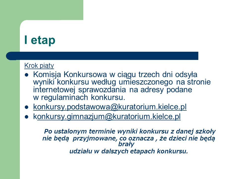 I etap Krok piąty Komisja Konkursowa w ciągu trzech dni odsyła wyniki konkursu według umieszczonego na stronie internetowej sprawozdania na adresy podane w regulaminach konkursu.