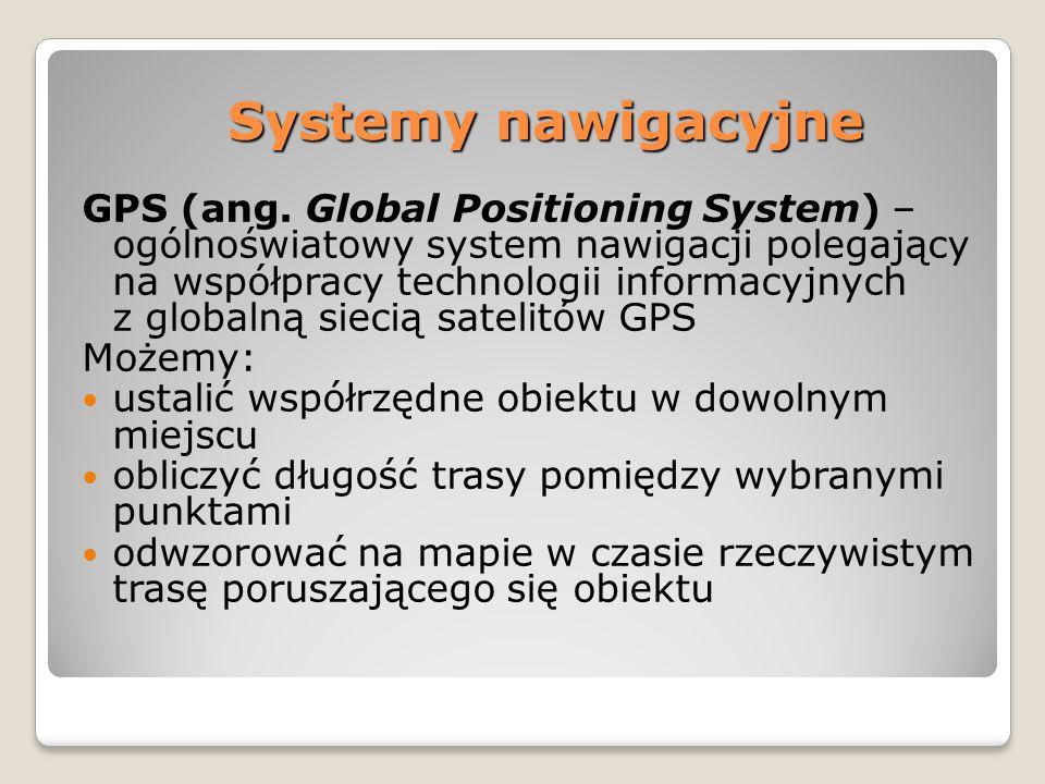 Systemy nawigacyjne GPS (ang. Global Positioning System) – ogólnoświatowy system nawigacji polegający na współpracy technologii informacyjnych z globa