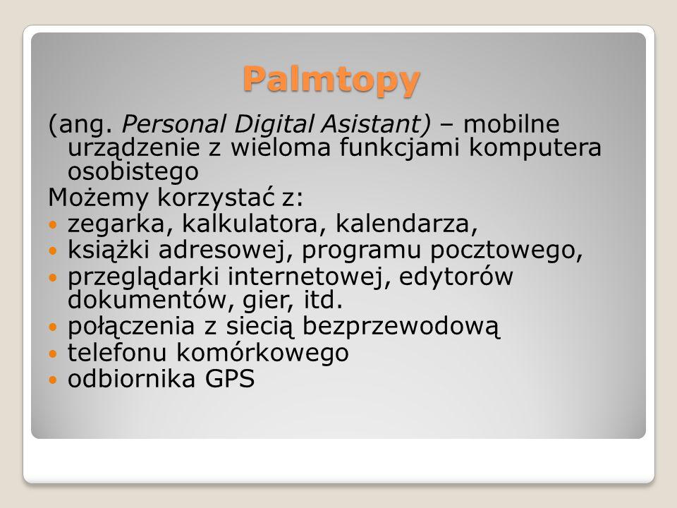Palmtopy (ang. Personal Digital Asistant) – mobilne urządzenie z wieloma funkcjami komputera osobistego Możemy korzystać z: zegarka, kalkulatora, kale
