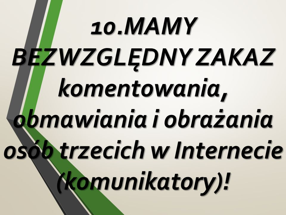 10.MAMY BEZWZGLĘDNY ZAKAZ komentowania, obmawiania i obrażania osób trzecich w Internecie (komunikatory)!