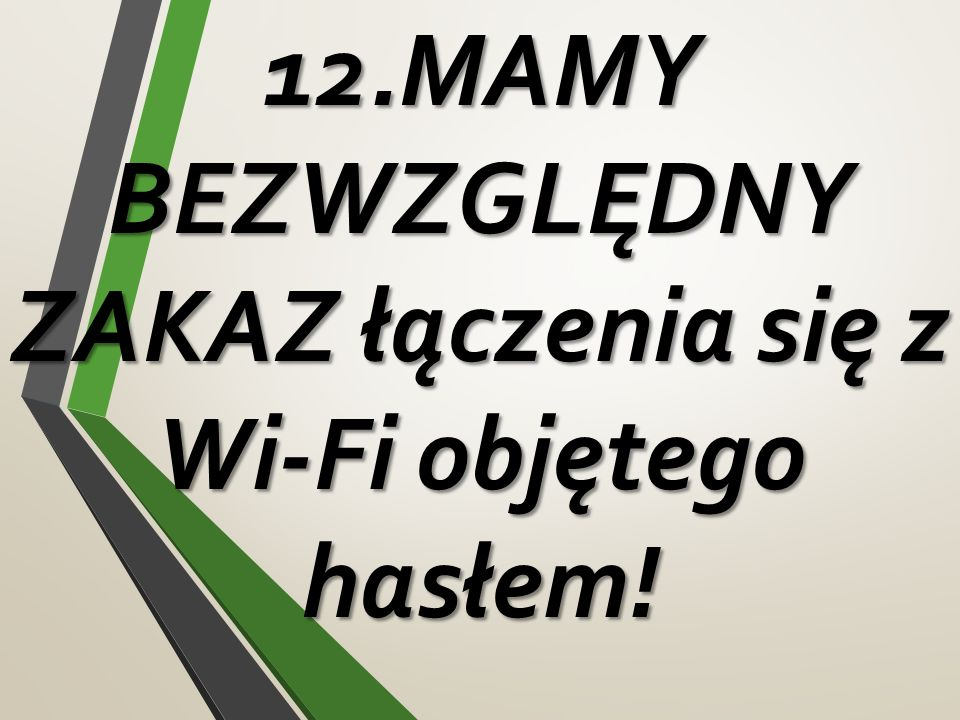 12.MAMY BEZWZGLĘDNY ZAKAZ łączenia się z Wi-Fi objętego hasłem!