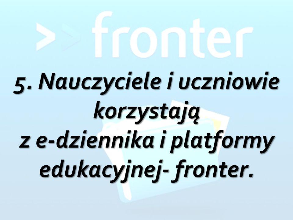 5. Nauczyciele i uczniowie korzystają z e-dziennika i platformy edukacyjnej- fronter.