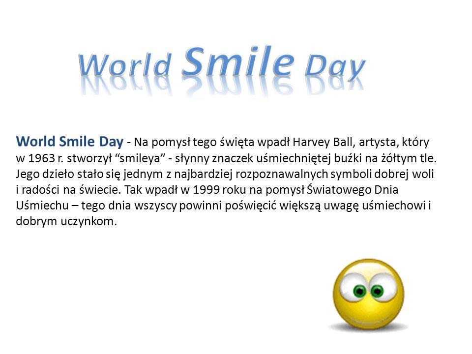 World Smile Day - Na pomysł tego święta wpadł Harvey Ball, artysta, który w 1963 r.