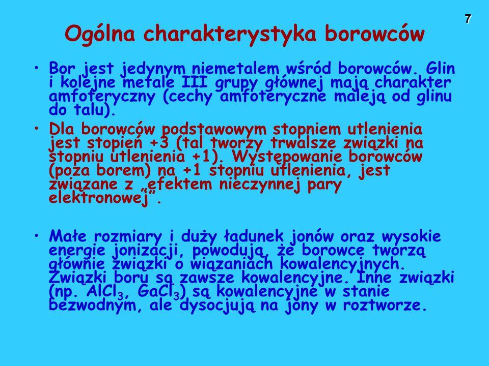 7 Ogólna charakterystyka borowców Bor jest jedynym niemetalem wśród borowców.
