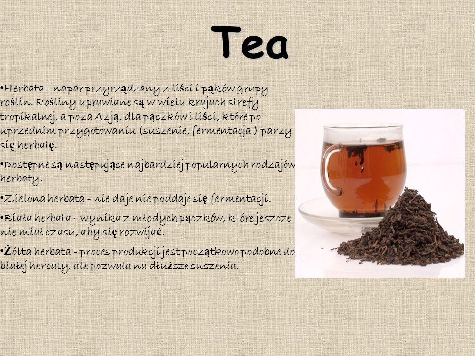 Tea Herbata - napar przyrz ą dzany z li ś ci i p ą ków grupy ro ś lin. Ro ś liny uprawiane s ą w wielu krajach strefy tropikalnej, a poza Azj ą, dla p