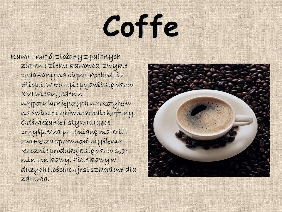 Coffe Kawa - napój zło ż ony z palonych ziaren i ziemi kawowca, zwykle podawany na ciepło. Pochodzi z Etiopii, w Europie pojawił si ę około XVI wieku.