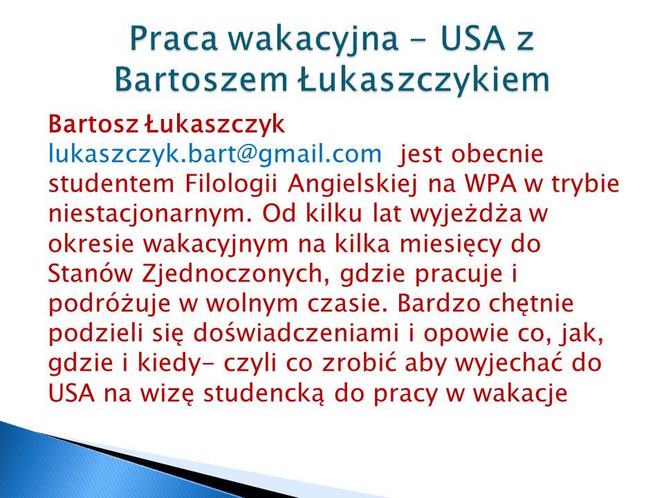 Bartosz Łukaszczyk lukaszczyk.bart@gmail.com jest obecnie studentem Filologii Angielskiej na WPA w trybie niestacjonarnym.
