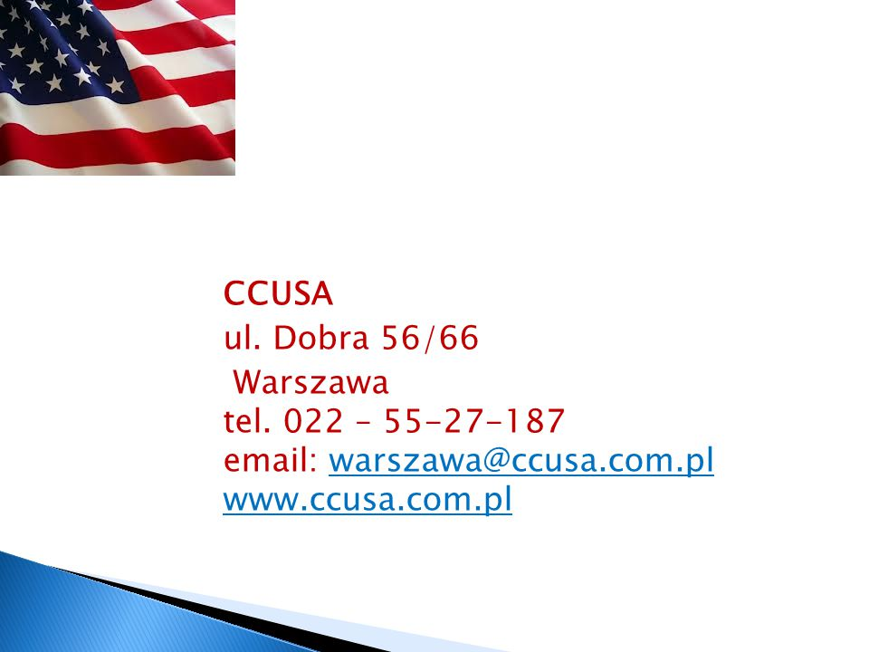 CCUSA ul. Dobra 56/66 Warszawa tel. 022 – 55-27-187 email: warszawa@ccusa.com.pl www.ccusa.com.pl