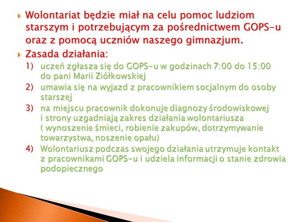WWWWolontariat będzie miał na celu pomoc ludziom starszym i potrzebującym za pośrednictwem GOPS-u oraz z pomocą uczniów naszego gimnazjum. ZZZ