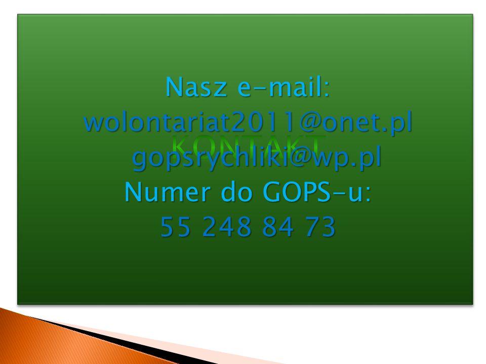 Nasz e-mail: wolontariat2011@onet.pl gopsrychliki@wp.pl gopsrychliki@wp.pl Numer do GOPS-u: 55 248 84 73