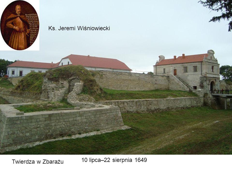 Twierdza w Zbarażu Ks. Jeremi Wiśniowiecki 10 lipca–22 sierpnia 1649