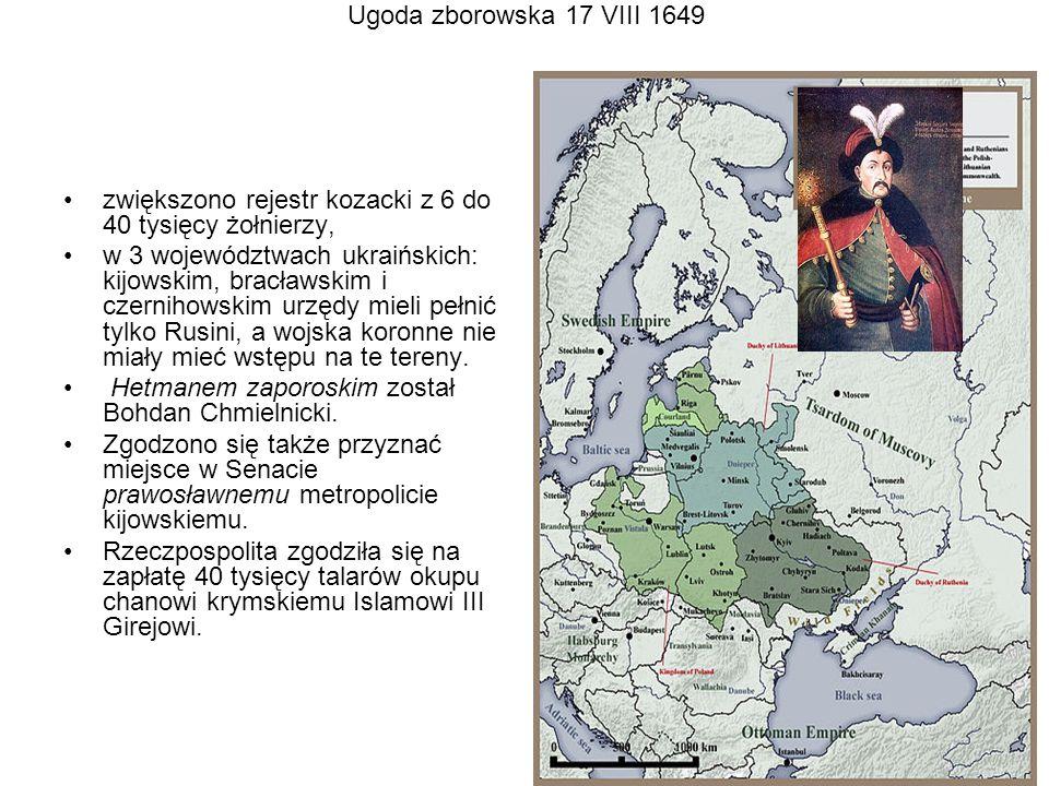 Ugoda zborowska 17 VIII 1649 zwiększono rejestr kozacki z 6 do 40 tysięcy żołnierzy, w 3 województwach ukraińskich: kijowskim, bracławskim i czernihow