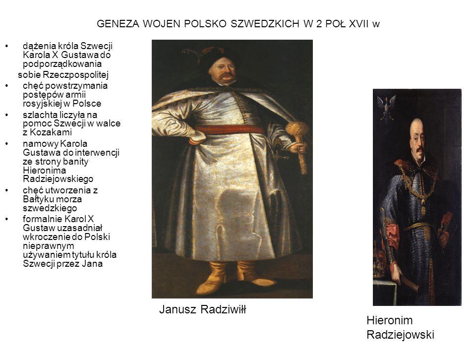 GENEZA WOJEN POLSKO SZWEDZKICH W 2 POŁ XVII w dążenia króla Szwecji Karola X Gustawa do podporządkowania sobie Rzeczpospolitej chęć powstrzymania post
