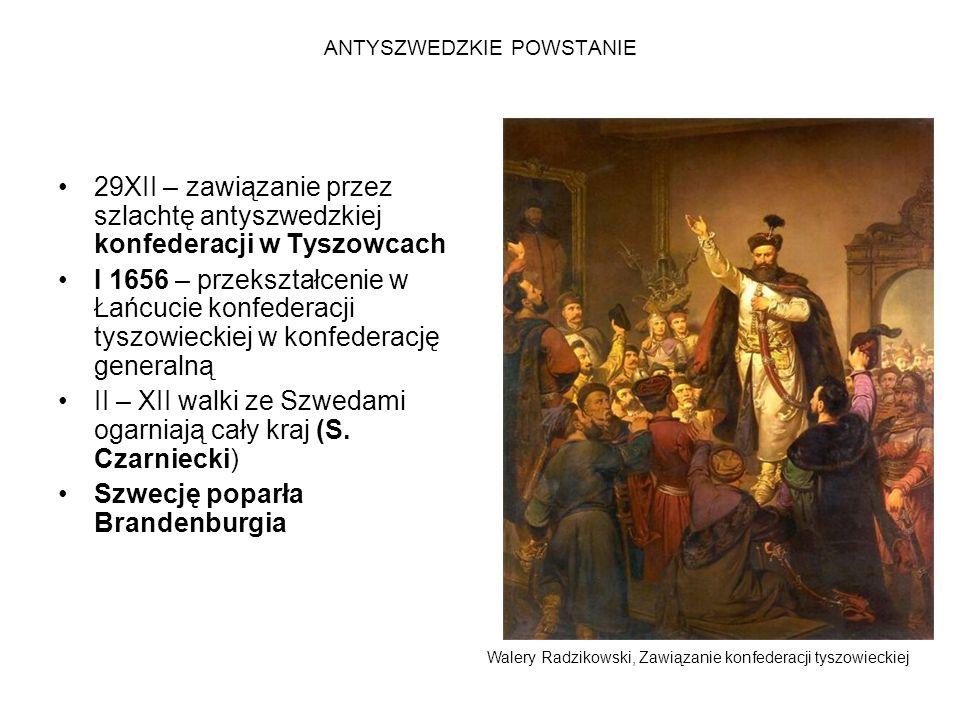 ANTYSZWEDZKIE POWSTANIE 29XII – zawiązanie przez szlachtę antyszwedzkiej konfederacji w Tyszowcach I 1656 – przekształcenie w Łańcucie konfederacji ty