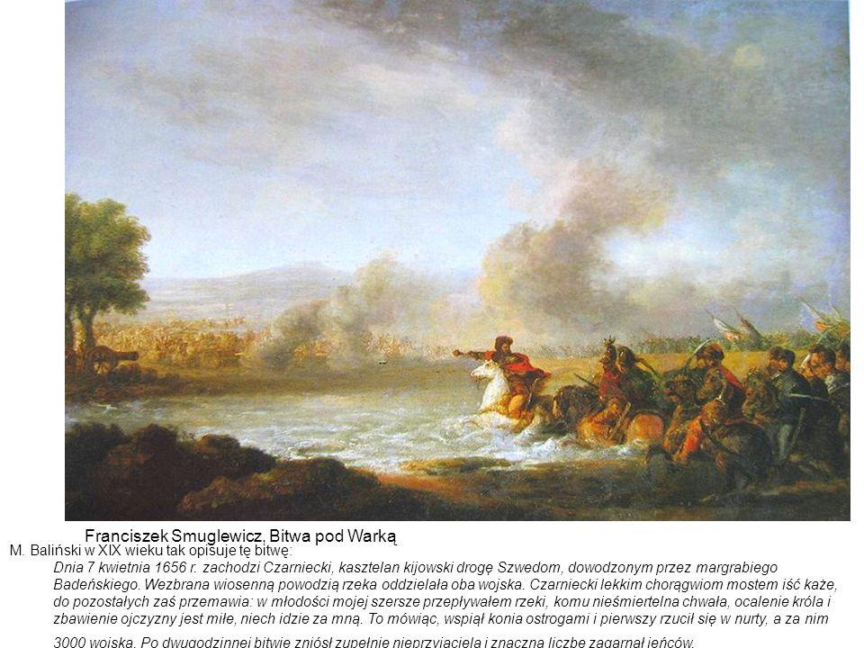 Franciszek Smuglewicz, Bitwa pod Warką M. Baliński w XIX wieku tak opisuje tę bitwę: Dnia 7 kwietnia 1656 r. zachodzi Czarniecki, kasztelan kijowski d