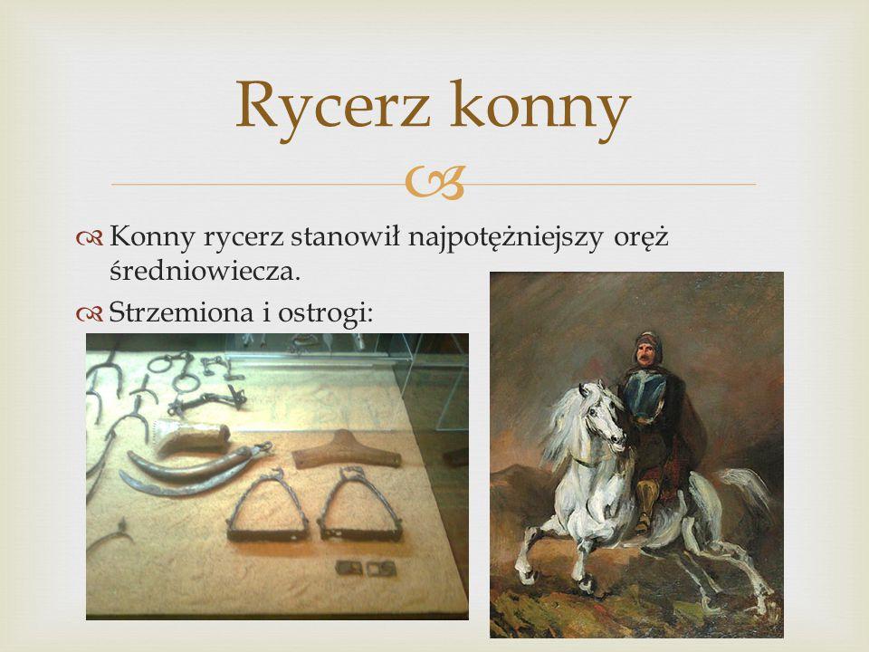   Konny rycerz stanowił najpotężniejszy oręż średniowiecza.  Strzemiona i ostrogi: Rycerz konny
