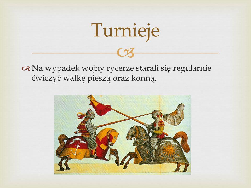   Na wypadek wojny rycerze starali się regularnie ćwiczyć walkę pieszą oraz konną. Turnieje
