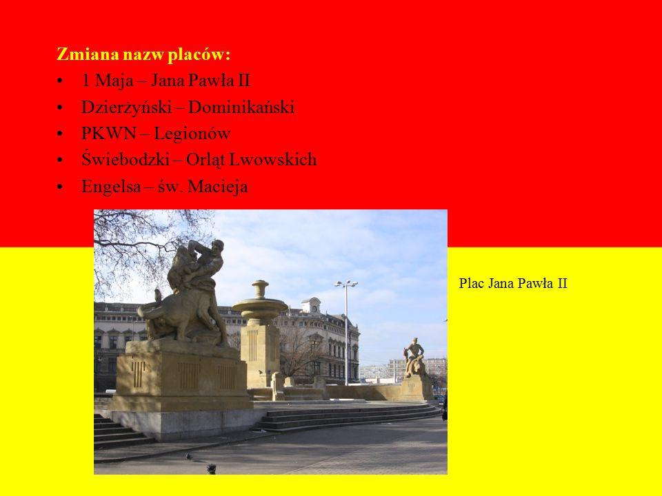 Zmiana nazw placów: 1 Maja – Jana Pawła II Dzierżyński – Dominikański PKWN – Legionów Świebodzki – Orląt Lwowskich Engelsa – św.