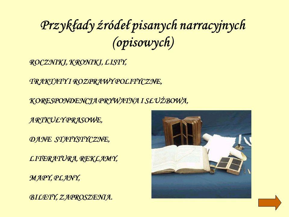 Przykłady źródeł pisanych narracyjnych (opisowych) ROCZNIKI, KRONIKI, LISTY, TRAKTATY I ROZPRAWY POLITYCZNE, KORESPONDENCJA PRYWATNA I SŁUŻBOWA, ARTKU