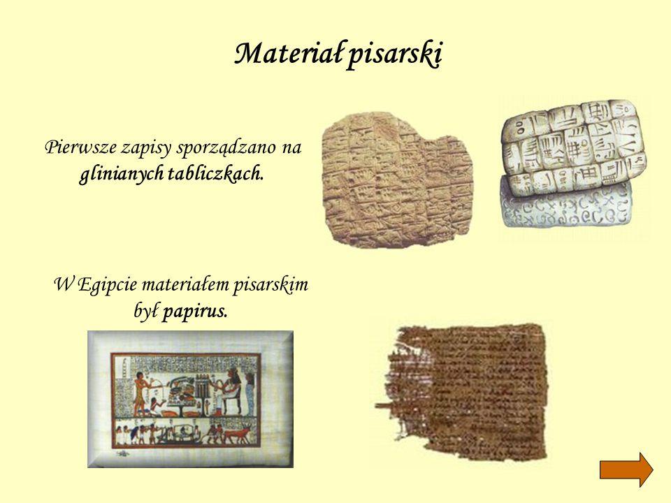 Materiał pisarski Pierwsze zapisy sporządzano na glinianych tabliczkach. W Egipcie materiałem pisarskim był papirus.